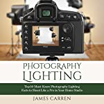 Photography: Photography Lighting: Top 10 Must-Know Photography Lighting Facts to Shoot Like a Pro in Your Home Studio | James Carren