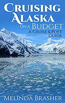 Cruising Alaska on a Budget: A Cruise and Port Guide by [Brasher, Melinda]