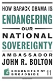 How Barack Obama Is Endangering Our National Sovereignty, John R. Bolton, 1594034915