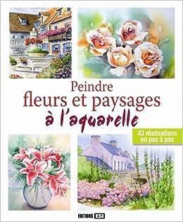 Amazon Fr Peindre Fleurs Et Paysages A L Aquarelle Editions Esi