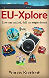 EU-Explore. Save huge expenses: low on wallet - full on experience!: Complete-Easy-DIY 31 Page Guide, For Your Next Magnificent European Vacation