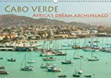 Cabo Verde - Africa's Dream Archipelago 2017: 13 Manifold Photos from the African Dream Archipelago (Calvendo Places)