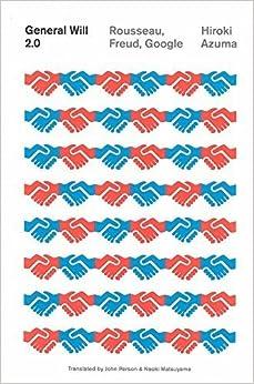 General Will 2.0: Rousseau, Freud, Google by Hiroki Azuma (2014-07-31)