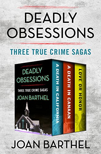 Deadly Obsessions: Three True Crime Sagas cover