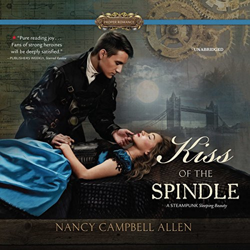 Kiss of the Spindle: The Steampunk Proper Romances, Book 2