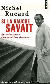 Si la gauche savait : entretiens avec Georges-Marc Benamou, Rocard, Michel