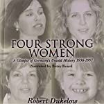 Four Strong Women: A Glimpse of Germany's Untold History 1938-1957 | Robert Dukelow