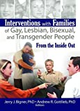 Interventions with Families of Gay, Lesbian, Bisexual, and Transgender People, , 1560236957