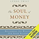 The Soul of Money: Reclaiming the Wealth of Our Inner Resources Hörbuch von Lynne Twist Gesprochen von: Cynthia Barrett