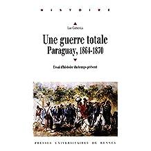 Une guerre totale, Paraguay, 1864-1870: Essai d'histoire du temps présent (French Edition)
