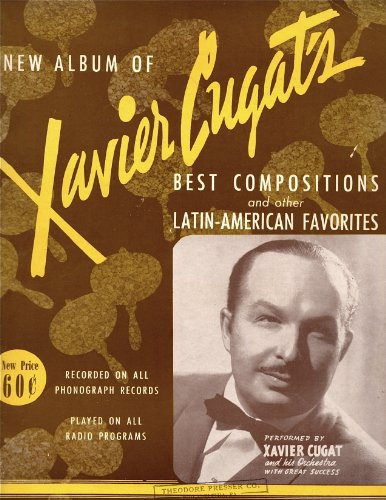 Sheet Cugat Xavier Music - New Album of Xavier Cugat's Best Compositions and Other Latin-American Favorites