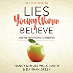 Lies Young Women Believe: And the Truth That Sets Them Free | Nancy Demoss Wolgemuth,Dannah Gresh