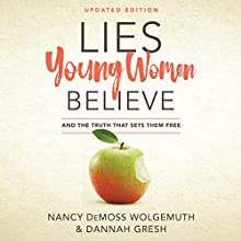 Lies Young Women Believe: And the Truth That Sets Them Free Audiobook by Nancy Demoss Wolgemuth, Dannah Gresh Narrated by Pamela Klein