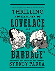 THE THRILLING ADVENTURES OF LOVELACE AND BABBAGE . . . in which Sydney Padua transforms one of the most compelling scientific collaborations into a hilarious series of adventures. Meet Victorian London's most dynamic duo: Charles Babbage, the...