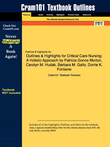 Outlines & Highlights for Critical Care Nursing: A Holistic Approach by Patricia Gonce Morton, Carolyn M. Hudak, Barbara M. Gallo, Dorrie K. Fontaine