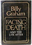 Facing Death and the Life After, Billy Graham, 0849904749