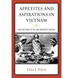 Appetites & Aspirations in Vietnam: Food and Drink in the ''Long'' Nineteenth Century (Studies in Food and Gastronomy) (Hardback) - Common