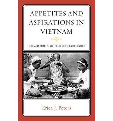 Appetites & Aspirations in Vietnam: Food and Drink in the ''Long'' Nineteenth Century (Studies in Food and Gastronomy) (Hardback) - Common by AltaMira Press,U.S.