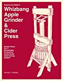 Anyone Can Build A Whizbang Apple Grinder & Cider Press