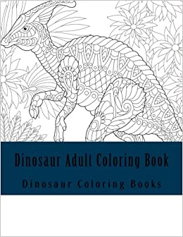 Dinosaur Adult Coloring Book: Large Print One Sided Stress Relieving ...