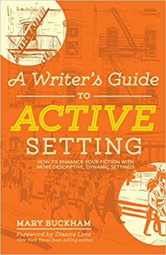 A Writers Guide to Active Setting How to Enhance Your Fiction with More Descriptive Dynamic Settings