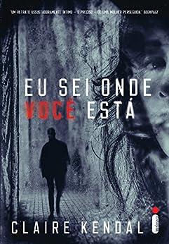 Eu sei onde você está (Portuguese Edition) by [Kendal, Claire]
