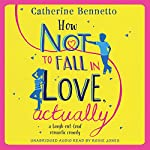 How Not to Fall in Love, Actually | Catherine Bennetto