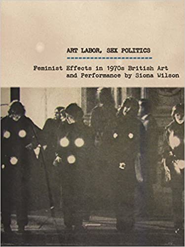 Art Labor, Sex Politics: Feminist Effects in 1970s British Art and Performance