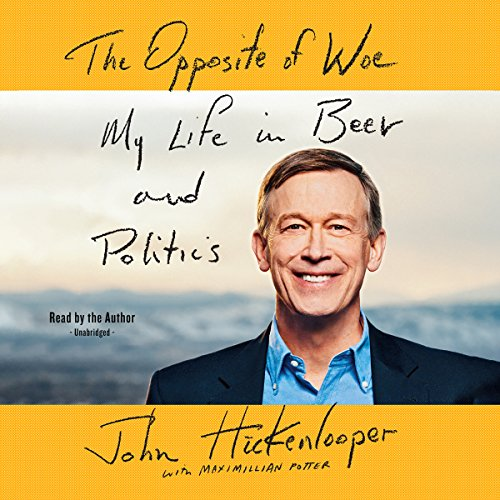 The Opposite of Woe: My Life in Beer and Politics