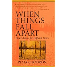 By Pema Chodron When Things Fall Apart: Heart Advice for Difficult Times (1st First Edition) [Hardcover]