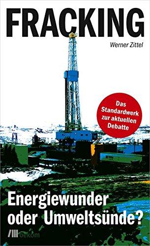 Fracking: Energiewunder oder Umweltsünde?