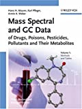Mass Spectral and GC Data of Drugs, Poisons, Pesticides, Pollutants and Their Metabolites, Pfleger, Karl and Maurer, Hans H., 3527315381