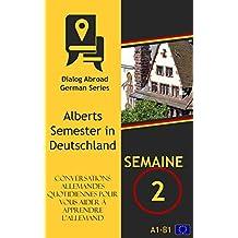 Conversations allemandes quotidiennes pour vous aider à apprendre l'allemand - Semaine 2: Alberts Semester in Deutschland (French Edition)