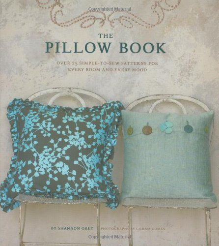 The Pillow Book Over 25 Simple To Sew Patterns For Every Room And