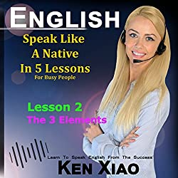 English: Speak English Like a Native in 5 Lessons for Busy People, Lesson 2: The 3 Elements