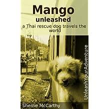 Mango Unleashed: A Thai Rescue Dog Travels The World