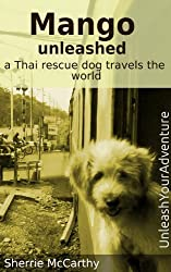 Mango Unleashed: A Thai Rescue Dog Travels The World
