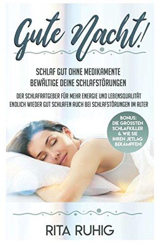 Gute Nacht - Schlaf gut ohne Medikamente. Bewältige Deine Schlafstörungen. Der Schlafratgeber für mehr Energie und Lebensqualität. Endlich wieder gut schlafen auch bei Schlafstörungen im Alter.
