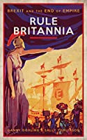 Rule Britannia: Brexit and the End of Empire Front Cover
