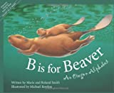 B Is for Beaver : An Oregon Alphabet (Alphabet Series)