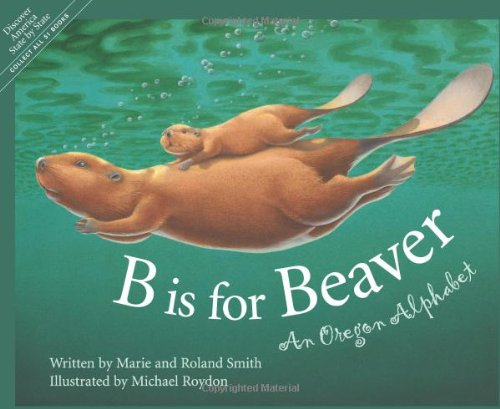 B Is for Beaver : An Oregon Alphabet (Alphabet Series)]()