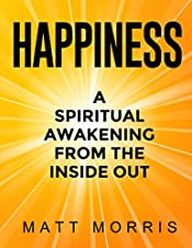 Happiness: A Spiritual Awakening From The Inside Out (2020 UPDATE)