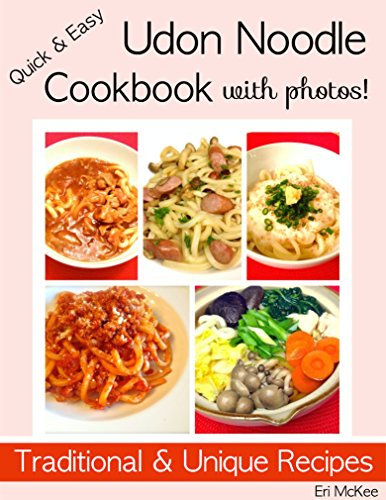 Quick & Easy Udon Noodle Cookbook with Photos!: Traditional & Unique Recipes by Eri McKee