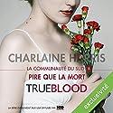 Pire que la mort (La communauté du Sud 8) | Livre audio Auteur(s) : Charlaine Harris Narrateur(s) : Bénédicte Charton