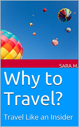 Why to Travel?: Travel Like an Insider by [M., Sara]