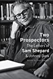 Two Prospectors: The Letters of Sam Shepard and Johnny Dark (Southwestern Writers Collection Series, Wittliff Collections)