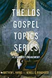 The LDS Gospel Topics Series: A Scholarly Engagement