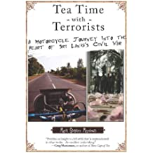 Tea Time with Terrorists: A Motorcycle Journey into the Heart of Sri Lanka's Civil War