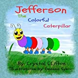 Jefferson the Colorful Caterpillar, Crystal Clifton, 0989707393