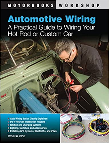 automotive wiring: a practical guide to wiring your hot rod or custom car  (motorbooks workshop): dennis w  parks, john kimbrough: 0752748339927:  amazon com: